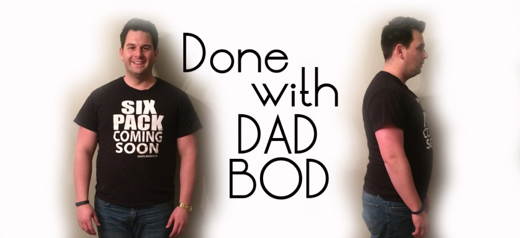 Done with the Dad Bod